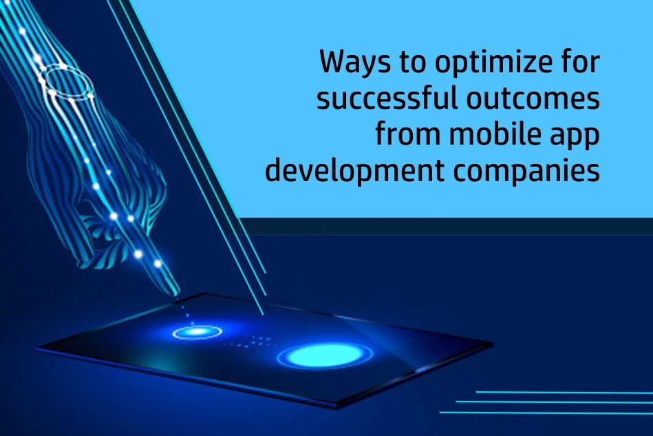 Ways-to-optimize-for-successful-outcomes-from-mobile-app-development-companies