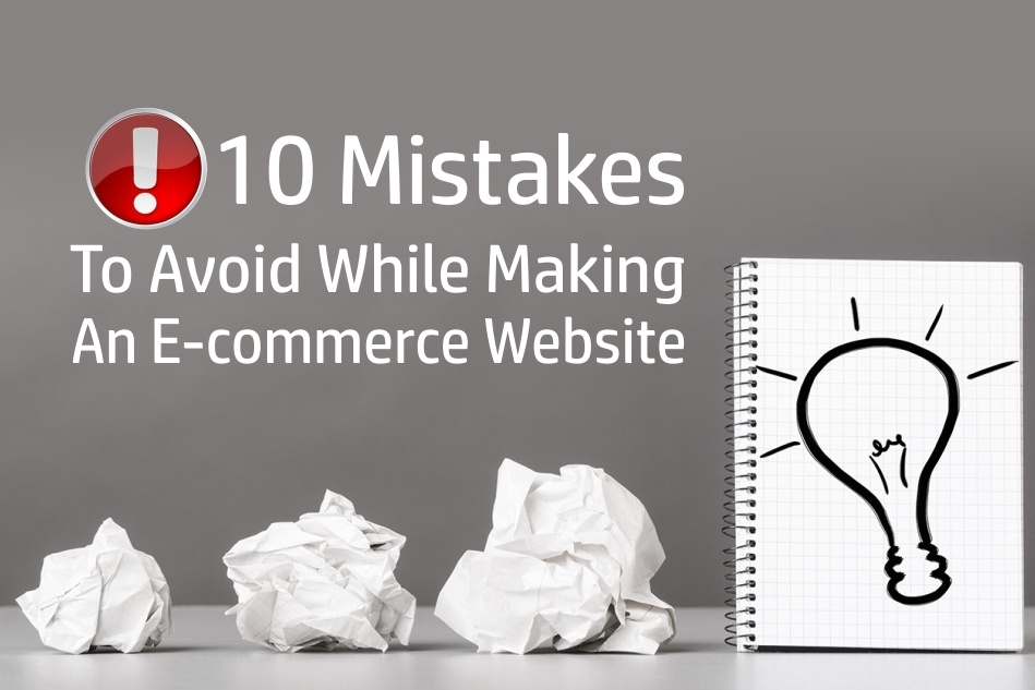 10 Mistakes To Avoid While Making An E-commerce Website