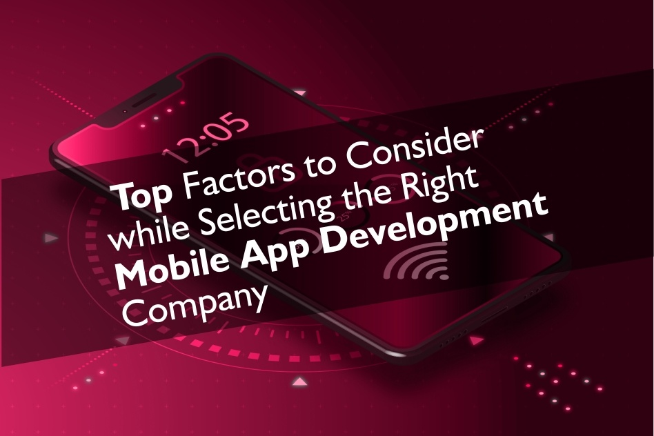 Top_ Factors_to_Consider_ while _Selecting_the _Right _Mobile _App _Development _Company
