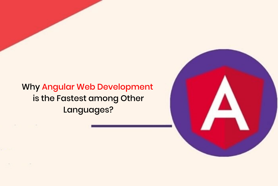 Why Angular Web Development is the Fastest among Other Languages?